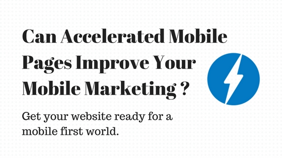 Can Accelerated Mobile Pages Improve Your Mobile Marketing ...